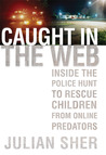 Caught in the Web: Inside the Police Hunt to Rescue Children from Online Predators