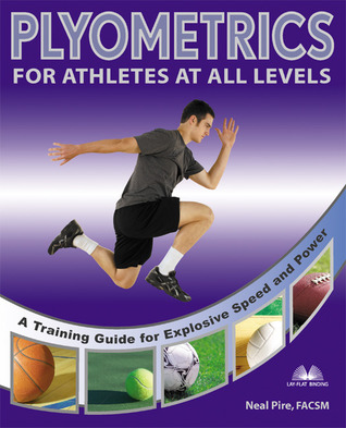Plyometrics for Athletes at All Levels: A Training Guide for Explosive Speed and Power