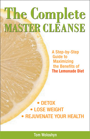 the complete master cleanse a step by step guide to maximizing the rh goodreads com master cleanse guidelines master cleanse day by day guide