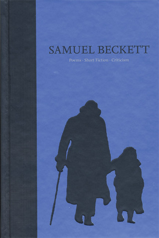The Poems, Short Fiction, and Criticism of Samuel Beckett: Volume IV of The Grove Centenary Editions