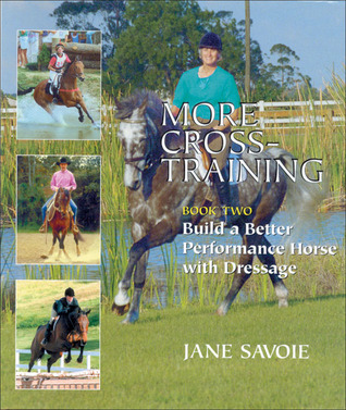More Cross-Training: Book Two: Build a Better Athlete with Dressage