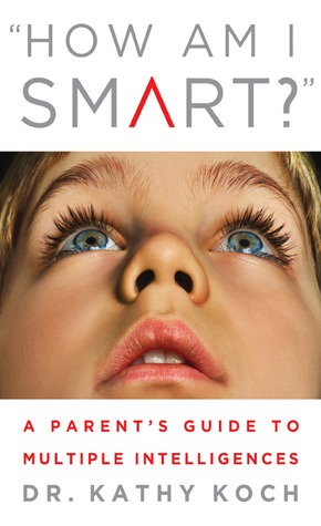 How am I Smart?: A Parents Guide to Multiple Intelligences