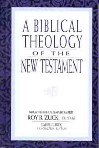 A Biblical Theology of the New Testament by Roy B. Zuck