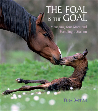 The Foal Is the Goal: Managing Your Mare and Handling a Stallion