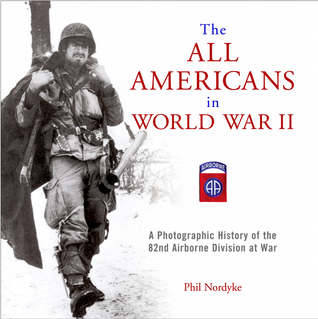 The All Americans in World War II: A Photographic History of the 82nd Airborne Division at War