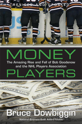 Money Players: The Amazing Rise and Fall of Bob Goodenow and the NHL Players Association