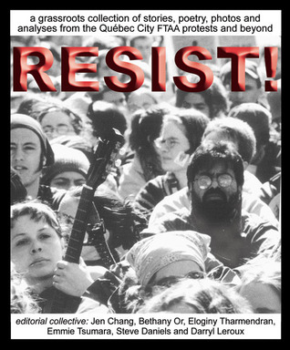 Resist!: A Grassroots Collection of Stories, Poetry, Photos and Analysis from the FTAA Protests in Quebec City and Beyond