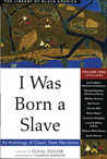 I Was Born a Slave: An Anthology of Classic Slave Narrative, 1772-1849