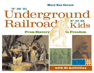 The Underground Railroad for Kids: From Slavery to Freedom with 21 Activities