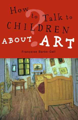 How to Talk to Children About Art by Françoise Barbe-Gall