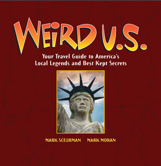 Weird U.S.  Your Travel Guide to America s Local Legends and Best Kept  Secrets by Mark Moran fc1624420e5b1