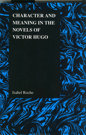 Ebook Character and Meaning in the Novels of Victor Hugo by Isabel Roche TXT!