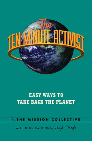 The Ten Minute Activist: Easy Ways to Take Back the Planet