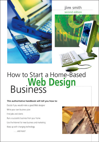 How to Start a Home-Based Web Design Business, 2nd by Jim Smith