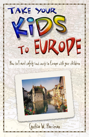 Take Your Kids to Europe, 6th: How to Travel Safely (and Sanely) in Europe with Your Children