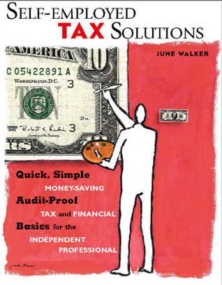 Self-employed Tax Solutions: Quick, Simple, Money-Saving, Audit-Proof Tax and Recordkeeping Basics for the Independent Professional