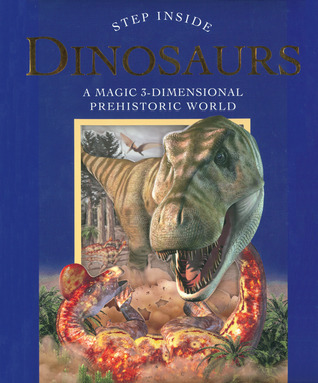 Step Inside: Dinosaurs: A Magical 3-Dimensional Prehistoric World