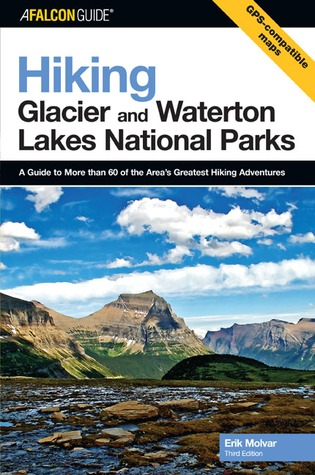 Hiking Glacier and Waterton Lakes National Parks, 3rd: A Guide to More Than 60 of the Area's Greatest Hiking Adventures