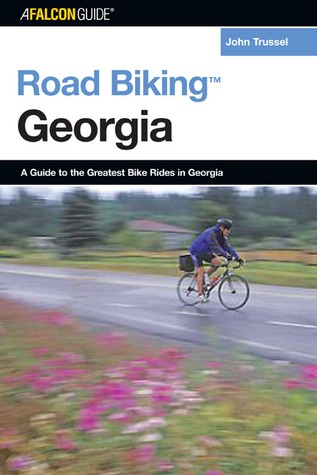 Road Biking Georgia: A Guide to the Greatest Bicycle Rides in Georgia