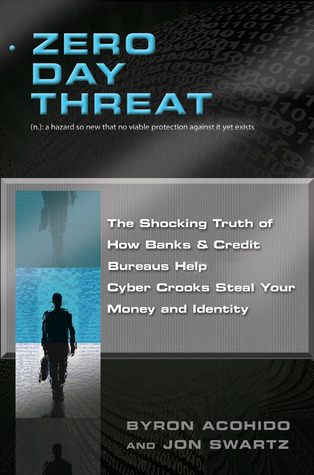 Zero Day Threat: The Shocking Truth of How Banks and Credit Bureaus Help Cyber Crooks Steal Your Money and Identity