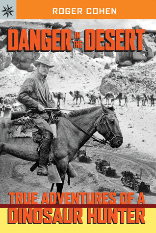 Danger in the Desert: True Adventures of a Dinosaur Hunter
