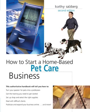 How to Start a Home-Based Pet Care Business, 2nd