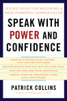 Speak with Power and Confidence: Tested Ideas for Becoming a More Powerful Communicator