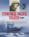 Eyewitness Pacific Theater: Firsthand Accounts of the War in the Pacific from Pearl Harbor to the Atomic Bombs