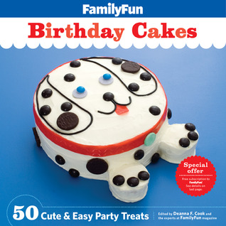 Family Fun Birthday Cakes 50 Cute And Easy Party Treats By Deanna F Cook