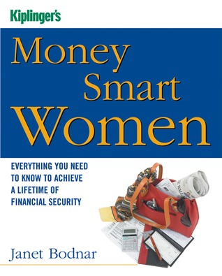 Kiplinger's Money Smart Women: Everything You Need to Know to Acheive a Lifetime of Financial Security