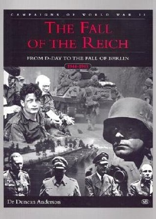 Fall of the Reich: D-Day to the Fall of Berlin, Campaigns of World War II