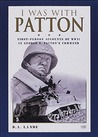 I Was With Patton: First-Person Accounts of WWII In George S. Patton's Command