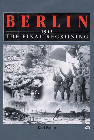 Berlin 1945: The Final Reckoning
