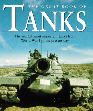 Great Book of Tanks: The World's Most Important Ta...