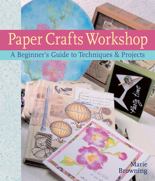 Paper Crafts Workshop A Beginner S Guide To Techniques Projects
