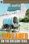 The Stout-Hearted Seven: Orphaned on the Oregon Trail (Sterling Point Books)