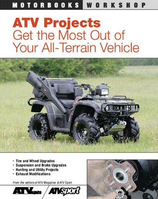 ATV Projects: Get the Most Out of Your All Terrain Vehicle