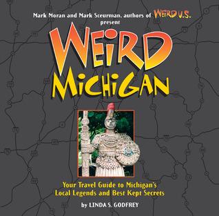 Weird Michigan by Linda S. Godfrey