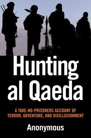 hunting-al-qaeda-a-take-no-prisoners-account-of-terror-adventure-and-disillusionment