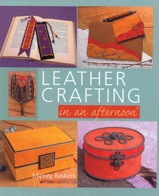 Leather Crafting in an afternoon®