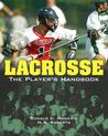 Lacrosse: The Player's Handbook