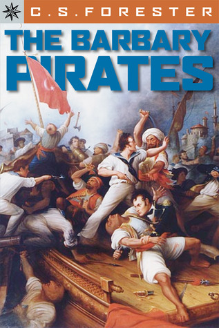 The Barbary Pirates by C.S. Forester