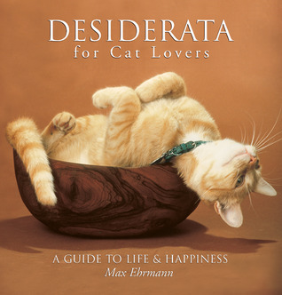 Desiderata for Cat Lovers: A Guide to Life  Happiness