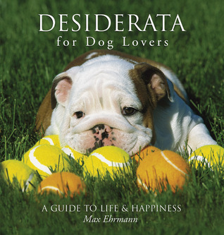 Desiderata for Dog Lovers: A Guide to Life  Happiness