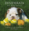 Desiderata for Dog Lovers: A Guide to LifeHappiness