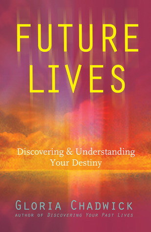 Future Lives: Discovering  Understanding Your Destiny