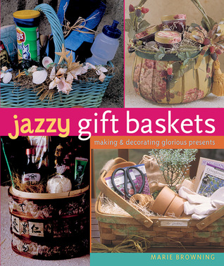 Jazzy gift baskets making decorating glorious presents by marie 426552 negle Images