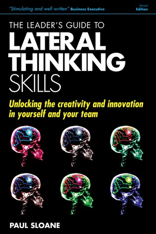 The Leader's Guide to Lateral Thinking Skills: Unlocking the Creativity and Innovation in You and Your Team