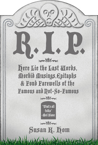 r-i-p-here-lie-the-last-words-morbid-musings-epitaphsfond-farewells-of-the-famous-and-not-so-famous