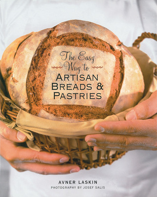 The Easy Way to Artisan Breads  Pastries by Avner Laskin